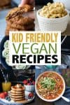 Collage of a variety of kid friendly vegan meals with text overlay